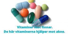 vitaminer mot finnar och som hjälper mot akne